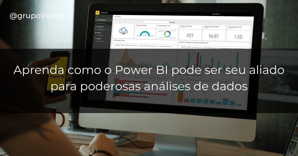 Aprenda como o Power BI pode ser seu aliado para poderosas análises de dados