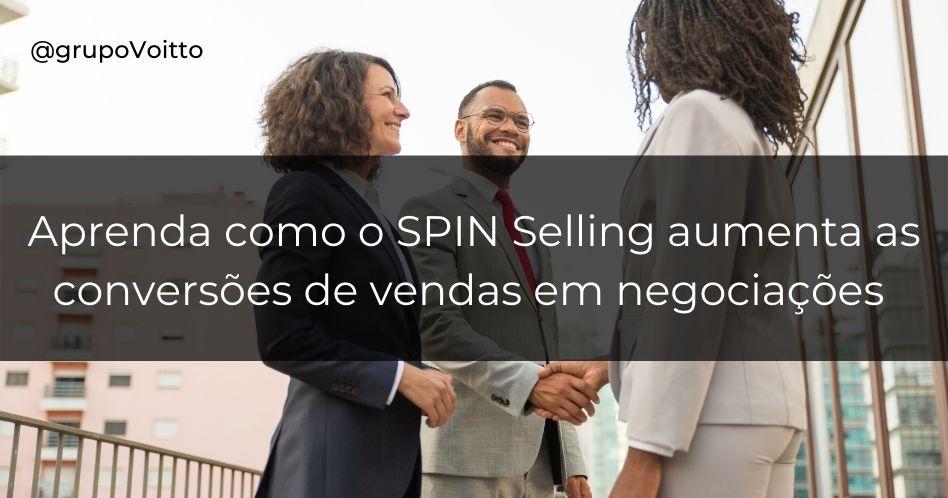 Conheça a metodologia de excelência em vendas do SPIN Selling