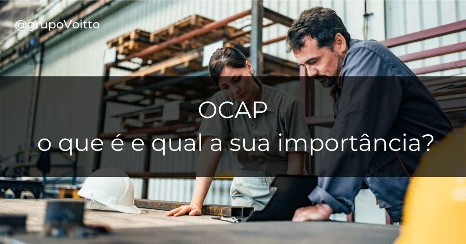 OCAP: o que é e qual a sua importância