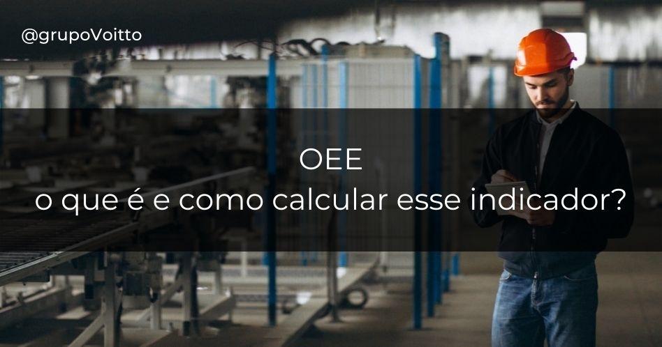 OEE: o que é e como calcular esse indicador?