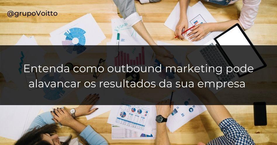 Entenda como outbound marketing pode alavancar os resultados da sua empresa