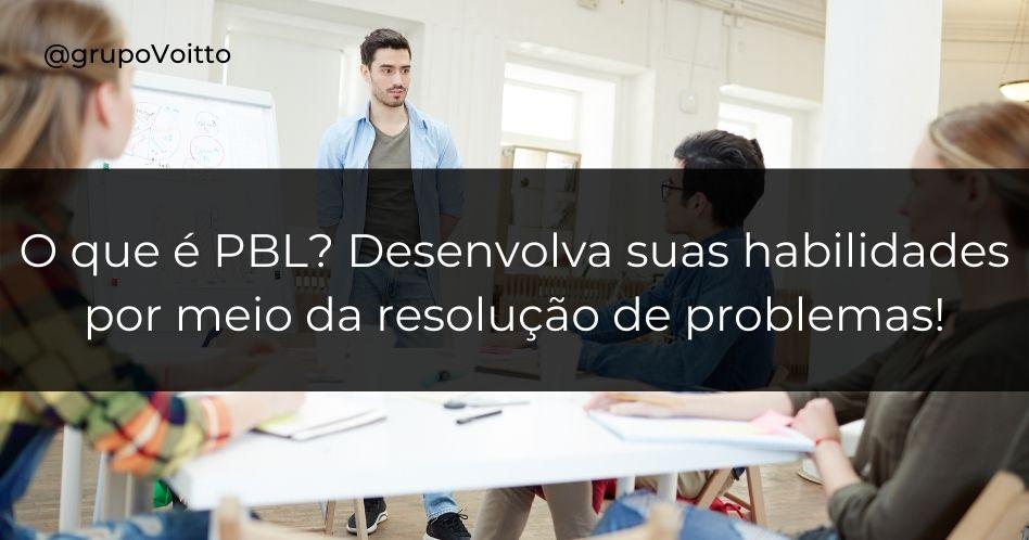 O que é PBL? Desenvolva suas habilidades por meio da resolução de problemas!