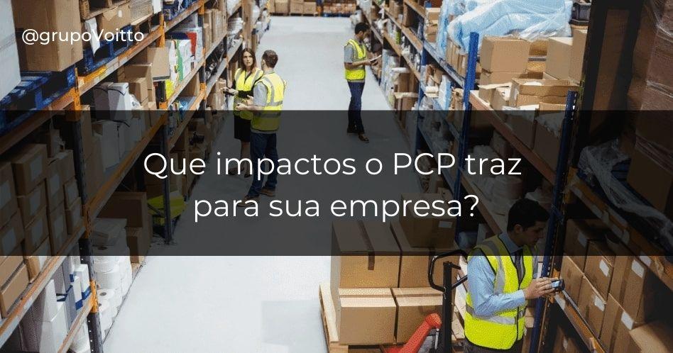 PCP: O que é e quais impactos traz para sua empresa?