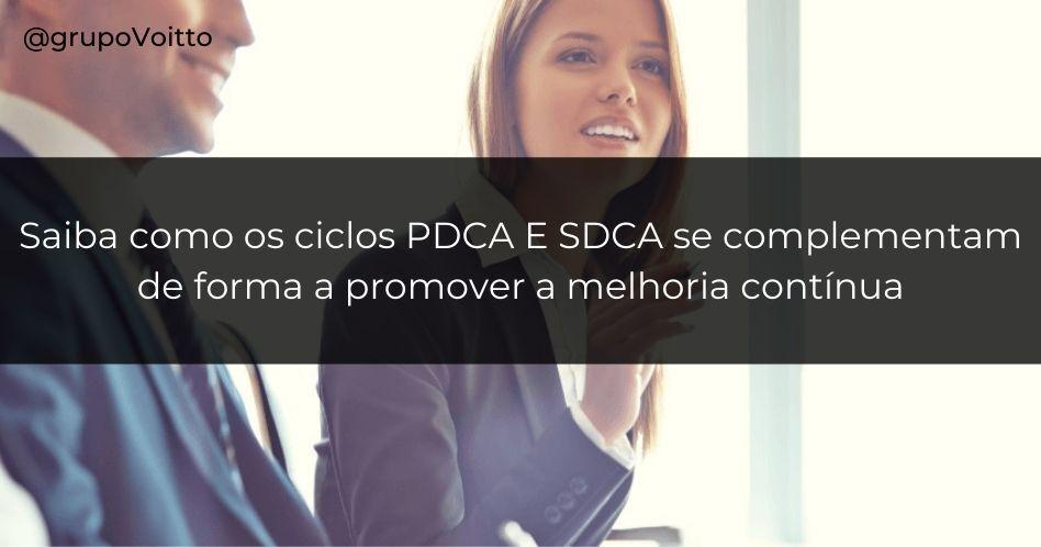 Aprenda como os ciclos PDCA e SDCA se complementam de forma a promover a melhoria contínua