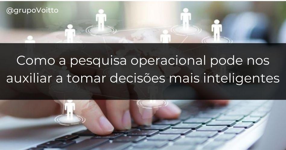 Pesquisa Operacional: como um recurso com origem na guerra pode nos auxiliar a tomar decisões mais inteligentes