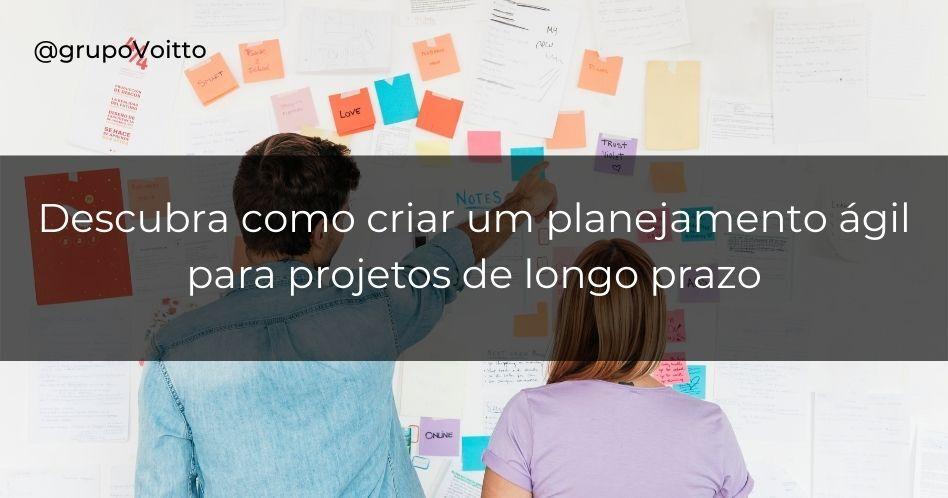Descubra como criar um planejamento ágil para projetos de longo prazo