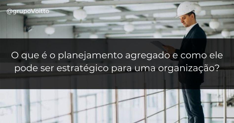 O que é o planejamento agregado e como ele pode ser estratégico para uma organização?