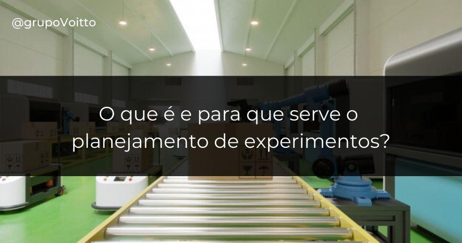 O que é e para que serve o planejamento de experimentos?