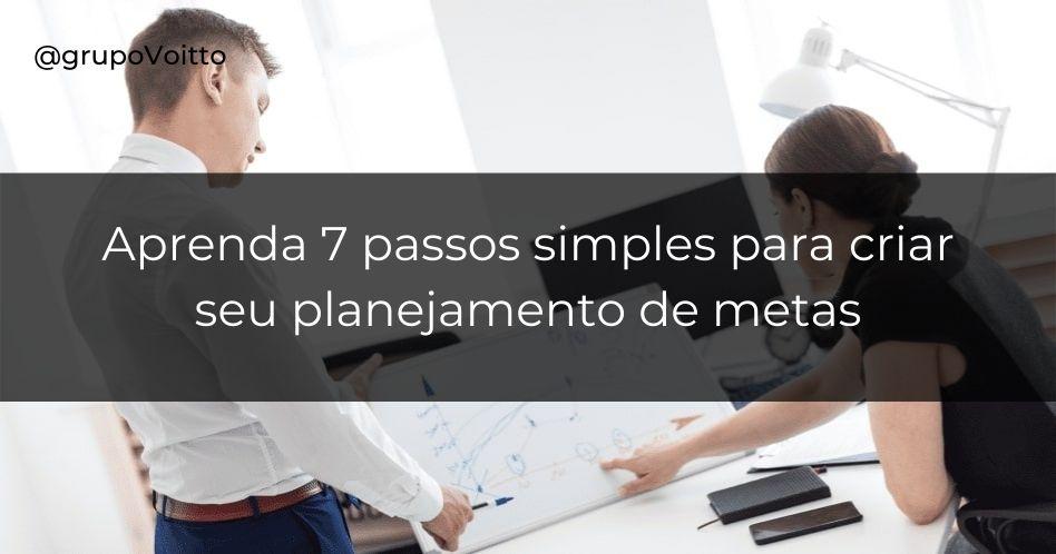 Planejamento de metas: 7 passos simples para criar o seu