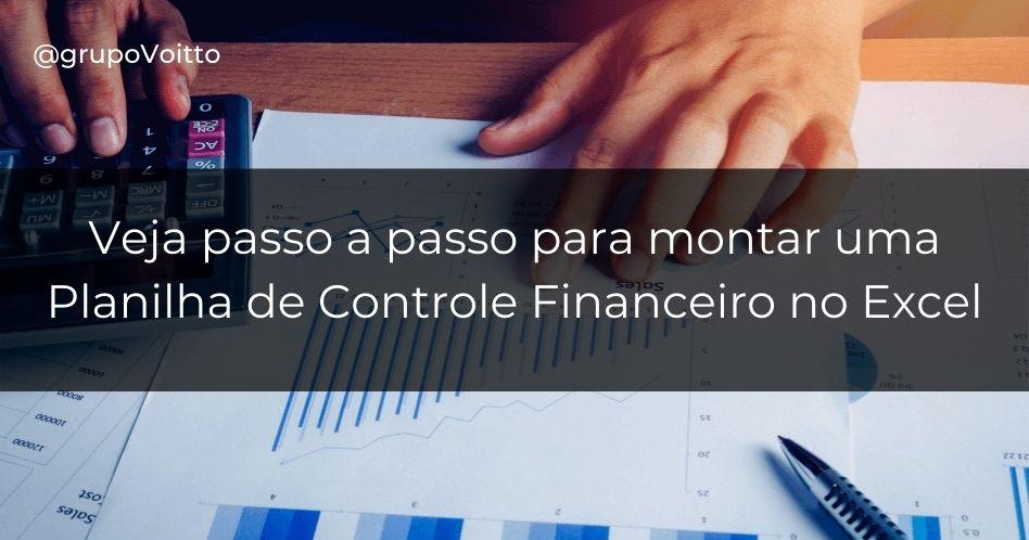 Planilha de Controle Financeiro: aprenda como usar!