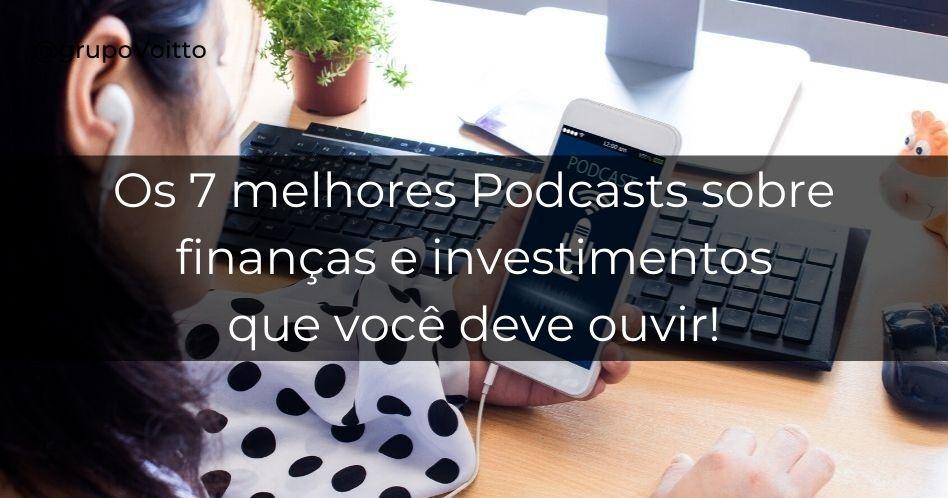 Os 7 melhores Podcasts sobre finanças e investimentos que você deve ouvir!