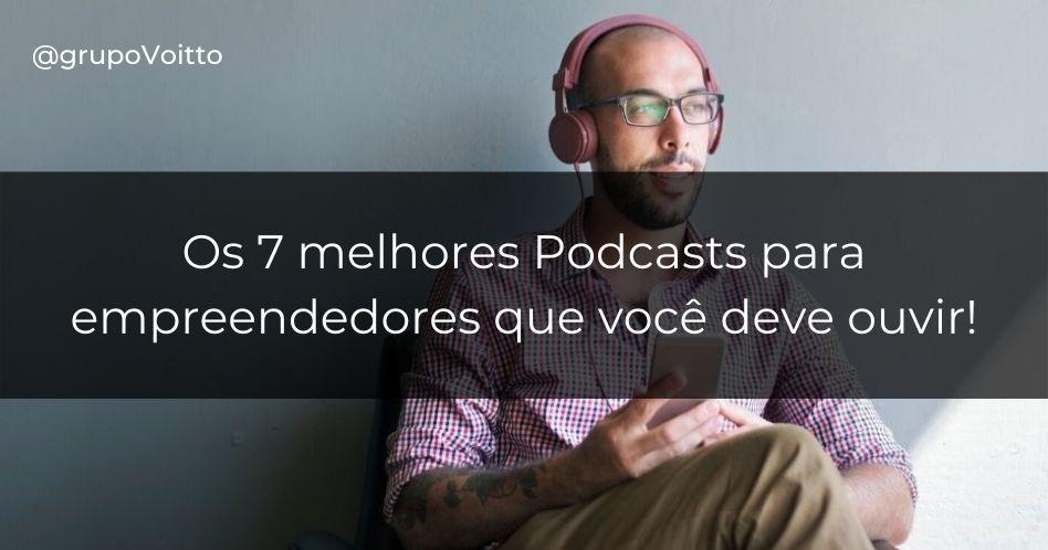 Os 7 melhores Podcasts para empreendedores que você deve ouvir!