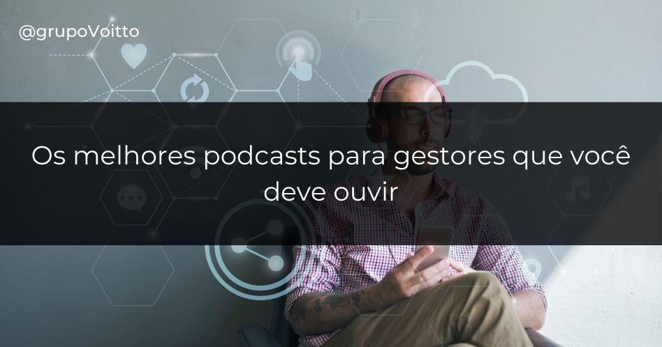 Os 7 melhores podcasts para gestores que você deve ouvir