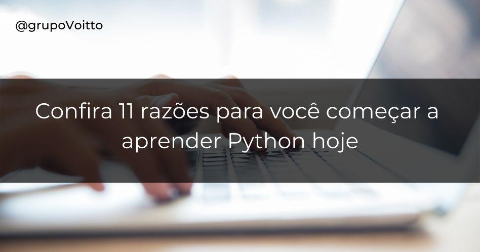 Por que aprender Python? Veja 11 razões para começar hoje!