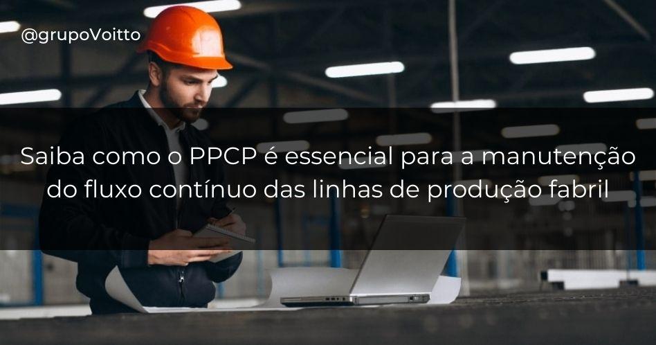 PPCP - Planejamento, Programação e Controle da Produção
