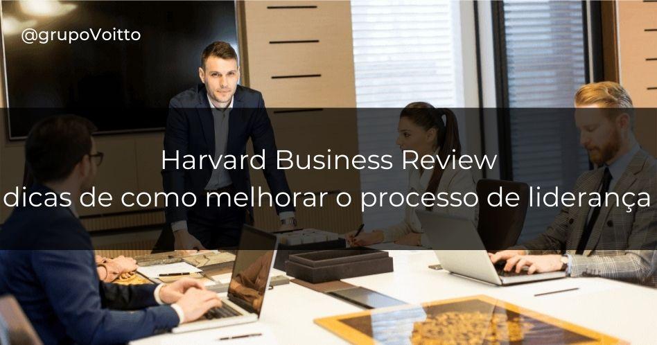 7 formas de melhorar o processo de liderança nas organizações: dicas da Harvard Business Review