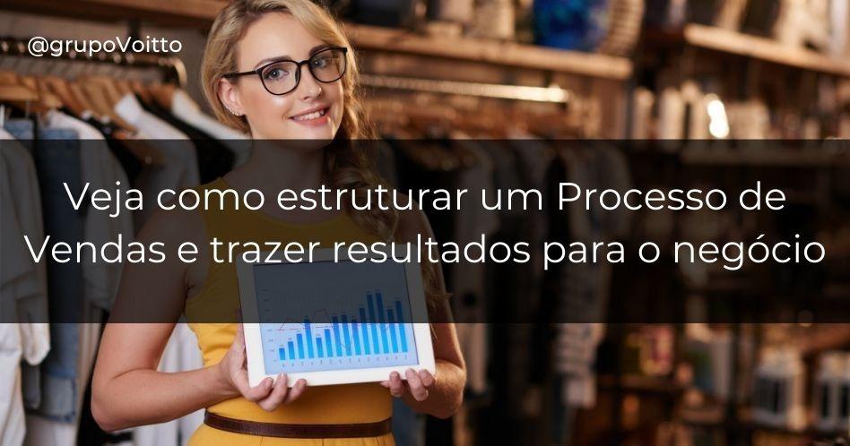 Veja como estruturar um processo de vendas pode trazer resultado para o seu negócio