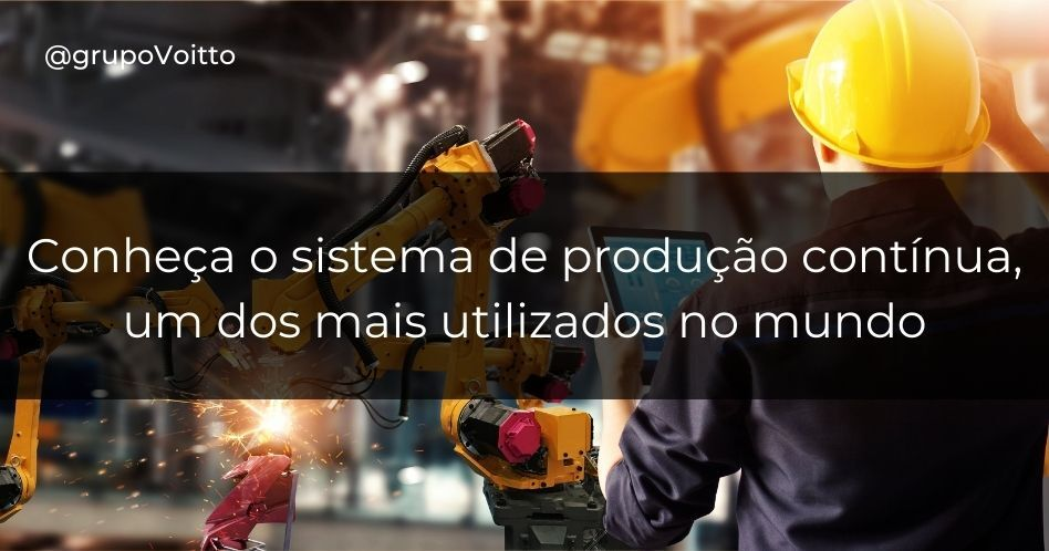 Conheça o sistema de produção contínua, um dos mais utilizados no mundo
