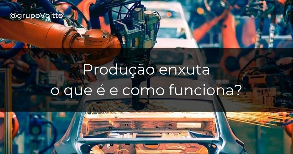 Produção enxuta: o que é e como funciona