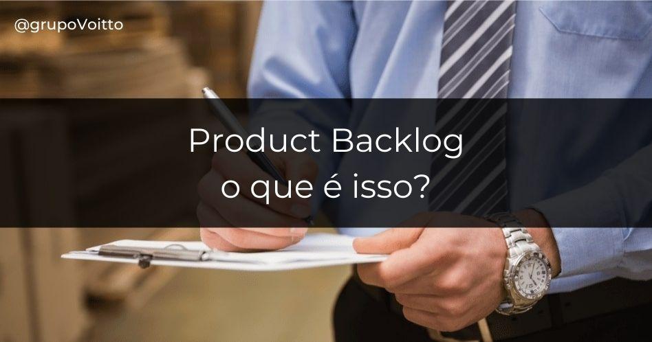Product Backlog: o que é isso?