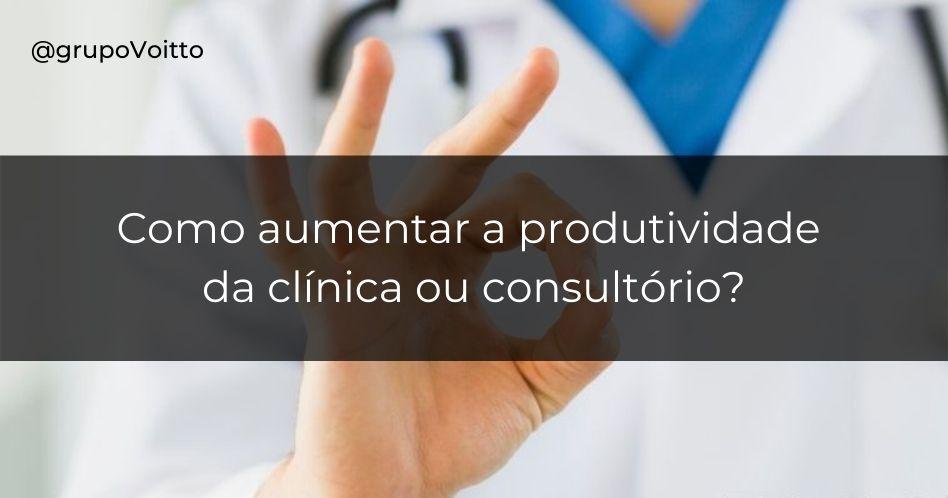 5 Técnicas para aumentar a produtividade da clínica ou consultório