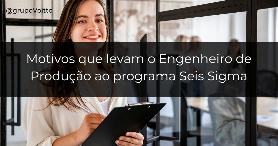 5 motivos que levam o Engenheiro de Produção ao programa Seis Sigma