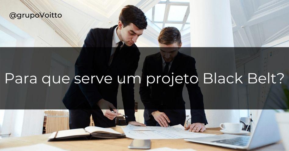 Para que serve um projeto Black Belt?
