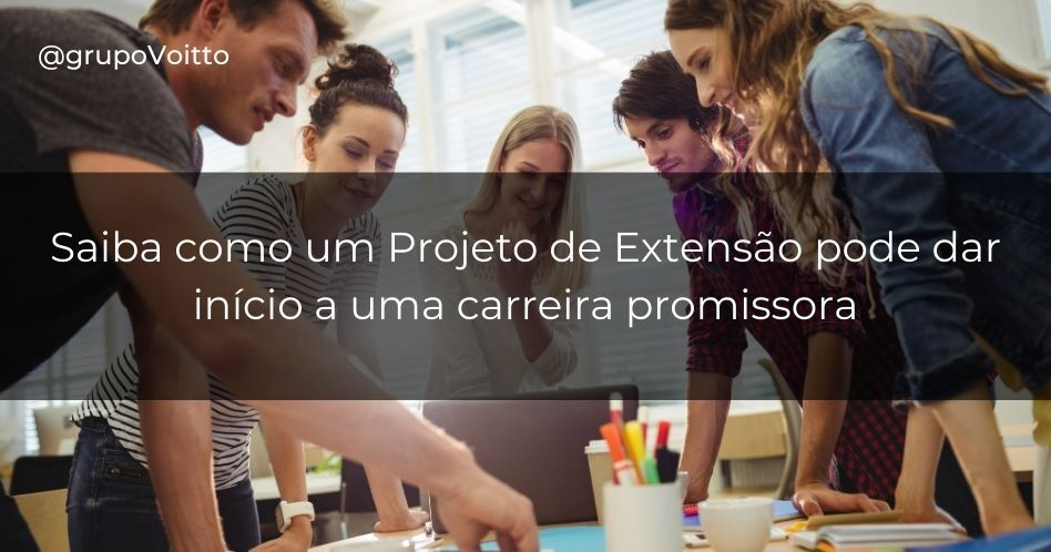 Saiba como um Projeto de Extensão pode dar início a uma carreira promissora