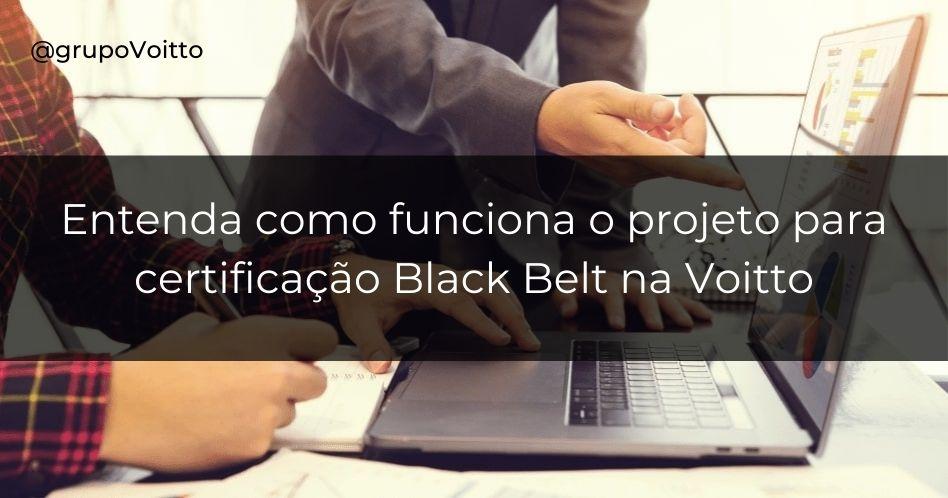 Veja como fazer seu projeto de certificação Black Belt na Voitto