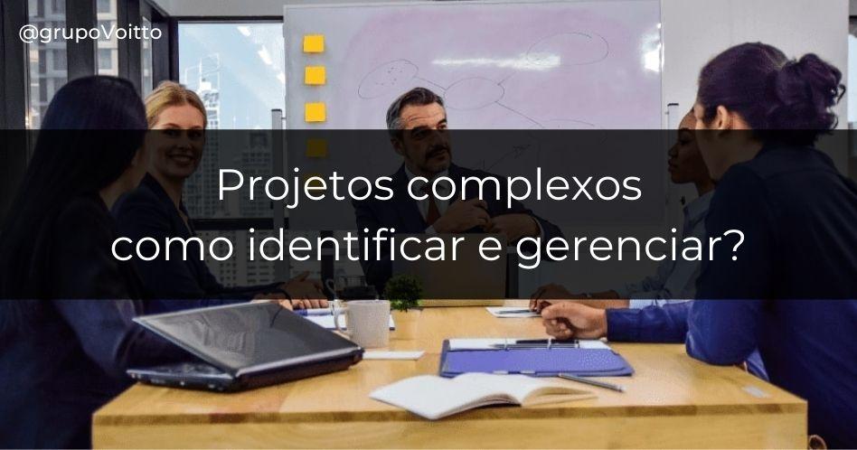 Projetos complexos: como identificar e gerenciar?