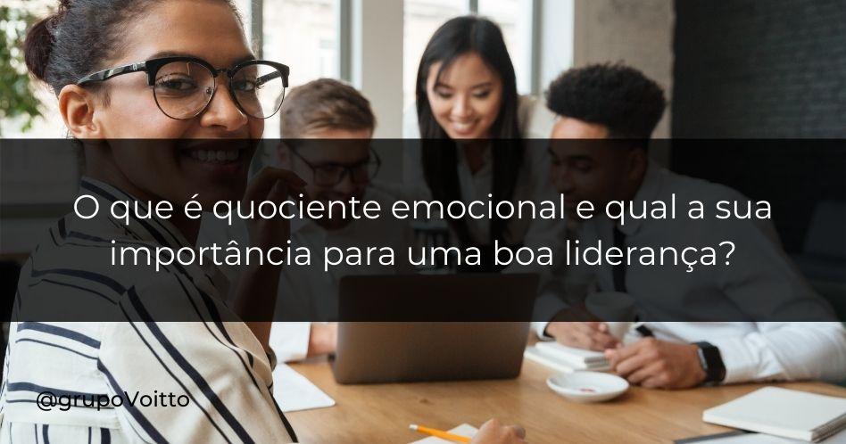 O que é quociente emocional e qual a sua importância para uma boa liderança?