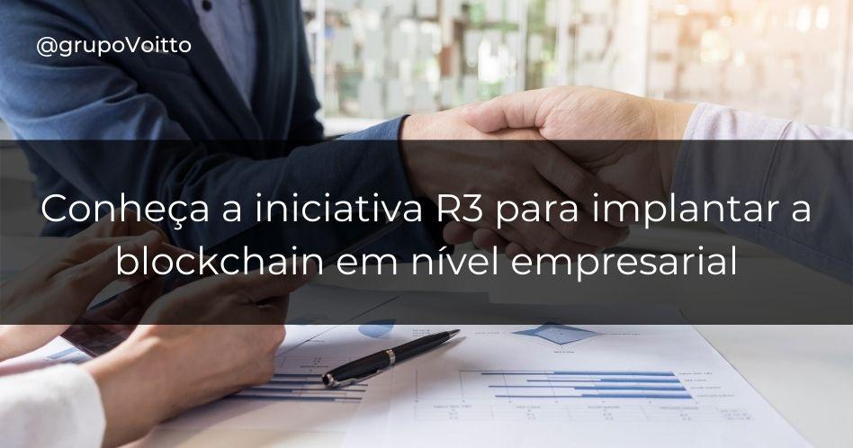 R3: a iniciativa para implantar a blockchain em nível empresarial