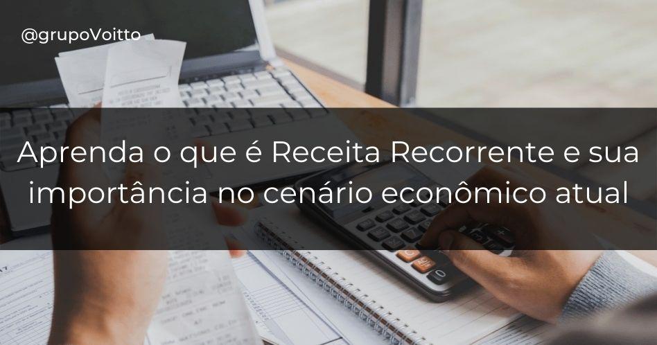 Receita Recorrente: o que é esse modelo de negócio?