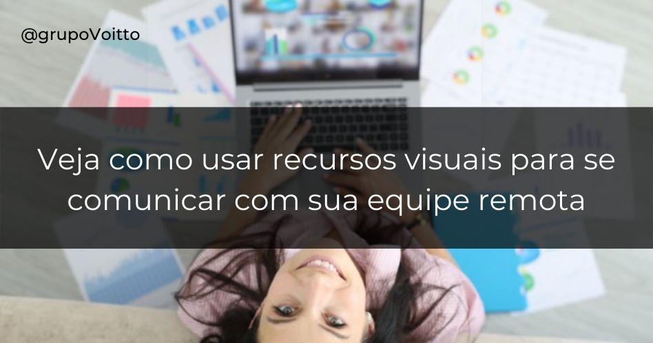 Como usar recursos visuais para se comunicar de maneira eficaz com sua equipe remota
