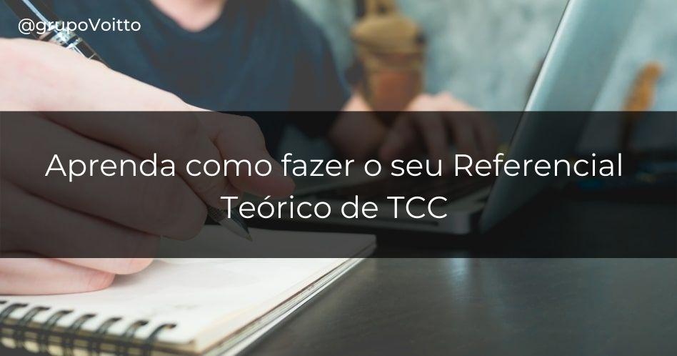 Aprenda os itens necessários para você construir um Referencial Teórico de TCC
