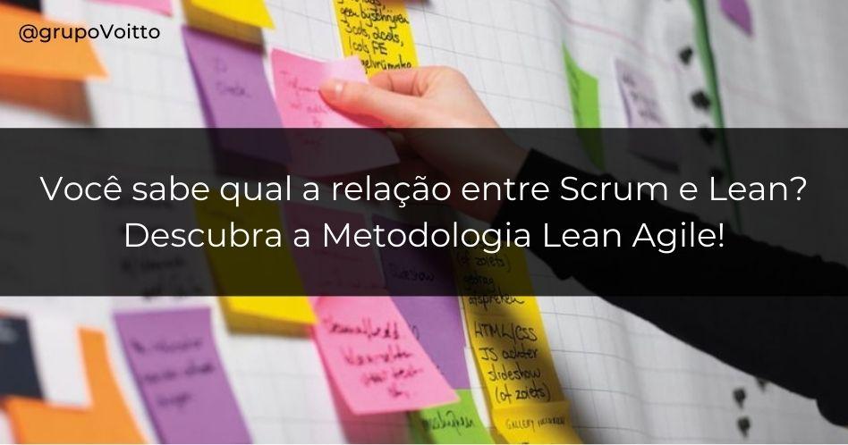 Você sabe qual a relação entre Scrum e Lean? Descubra a Metodologia Lean Agile!