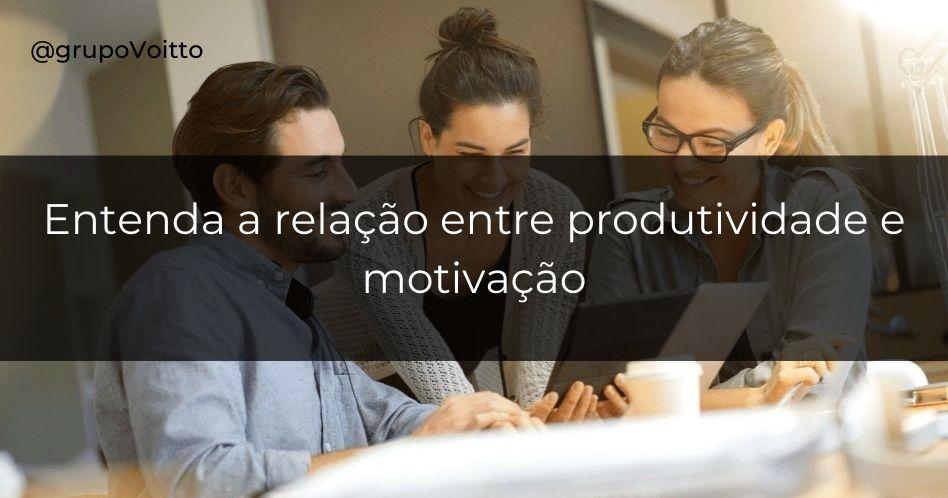 Qual a relação entre a produtividade e a motivação?