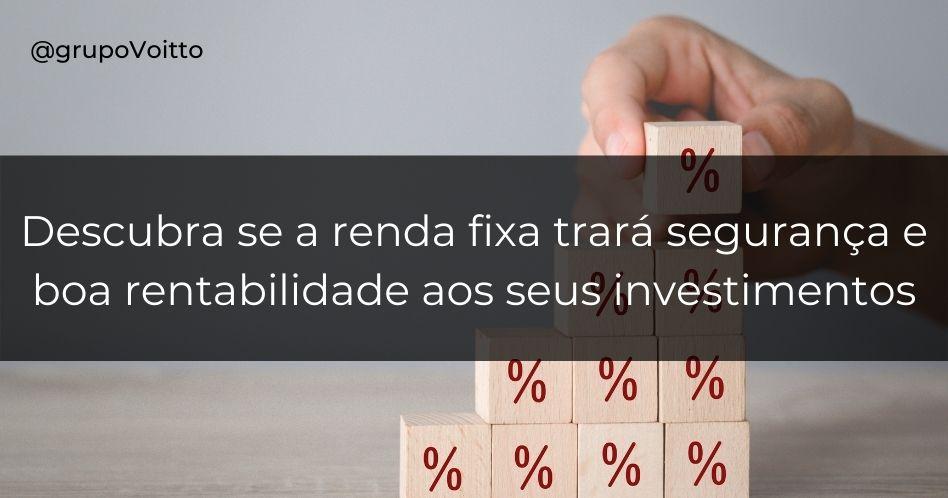Investimentos seguros e com boa rentabilidade: será possível com a renda fixa?