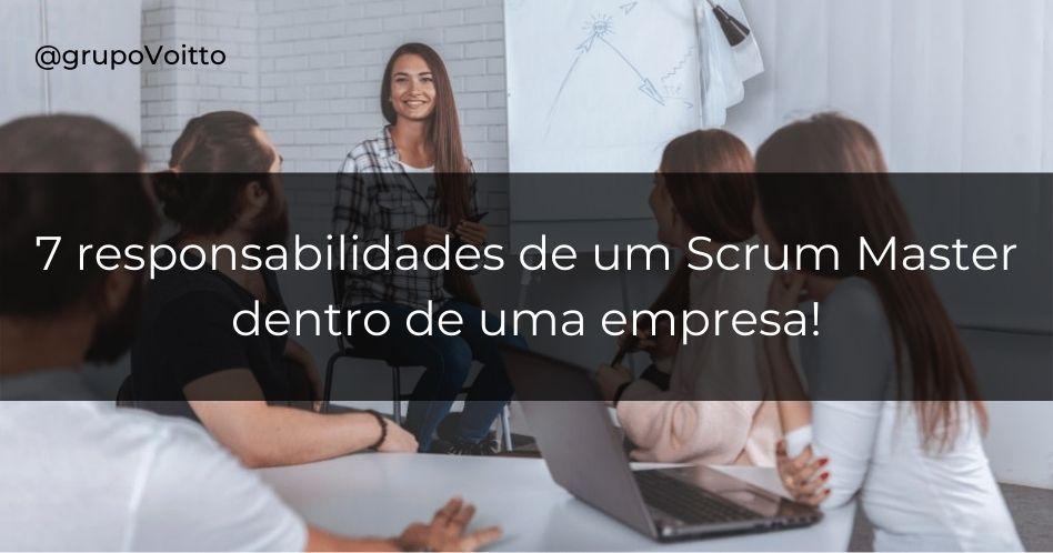 7 responsabilidades de um Scrum Master dentro de uma empresa