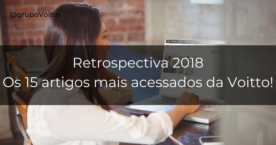Retrospectiva 2018: os 15 artigos mais acessados da Voitto!