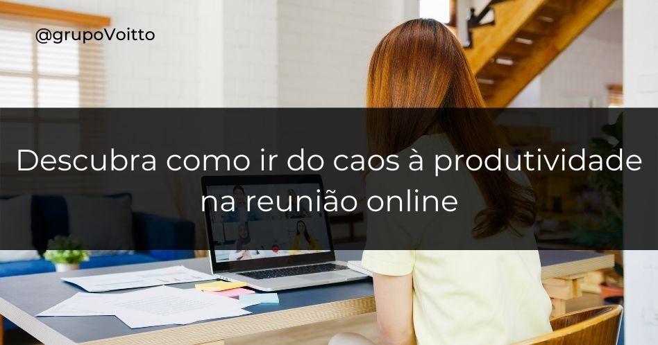 Reunião online: descubra como ir do caos à produtividade na reunião online
