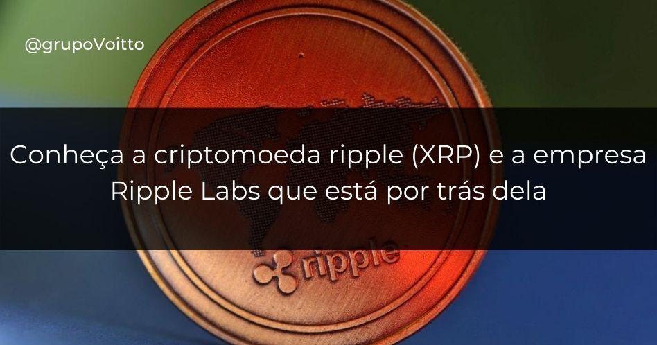 Conheça a criptomoeda ripple (XRP) e a empresa por trás dela: a Ripple Labs!