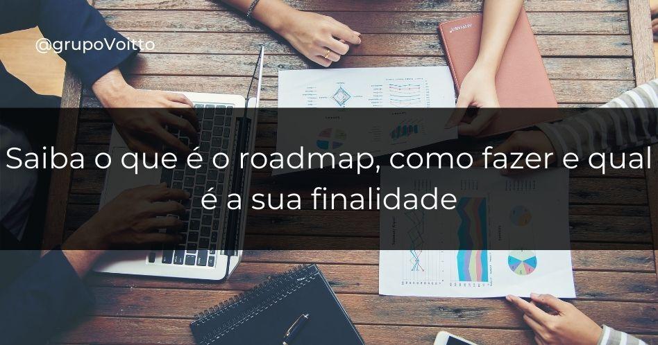 Saiba o que é o roadmap, como fazer e qual é a sua finalidade