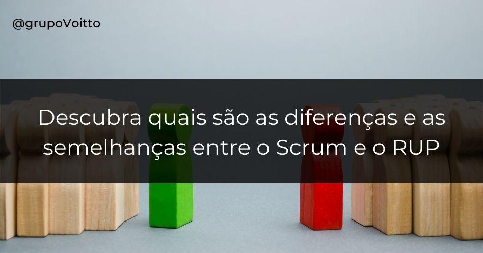 Descubra quais são as diferenças e as semelhanças entre o Scrum e o RUP