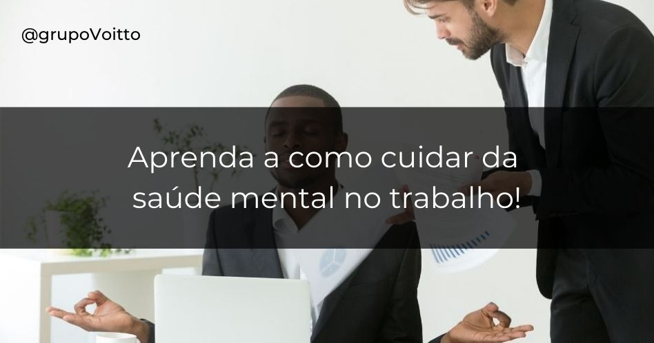 Saúde mental no trabalho: impacto nas empresas e como elas podem ajudar os colaboradores?