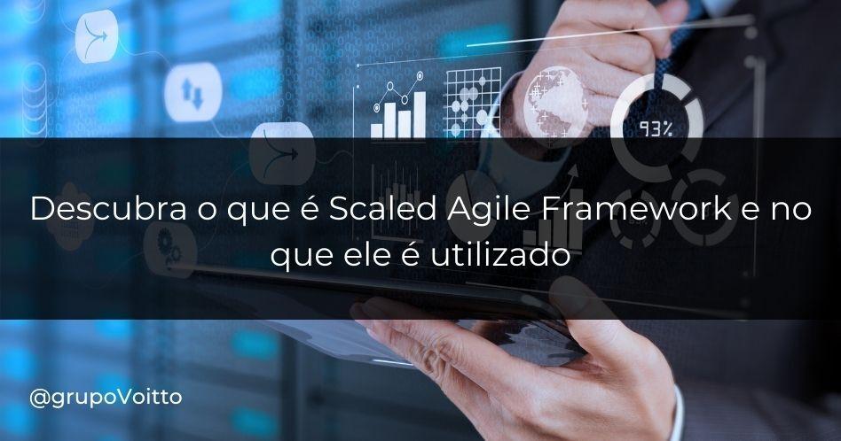 Descubra o que é Scaled Agile Framework e no que ele é utilizado