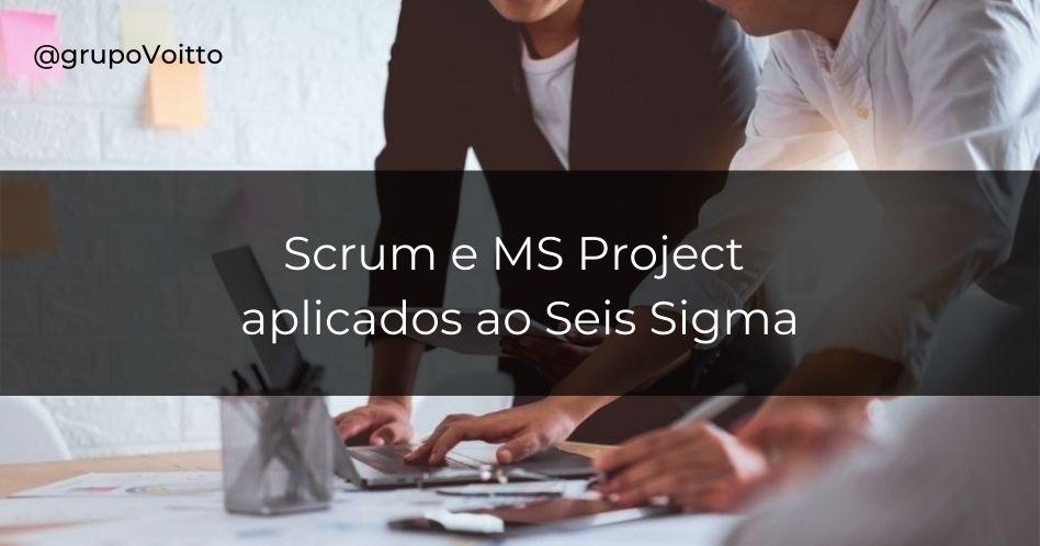 Scrum e MS Project aplicados ao Seis Sigma
