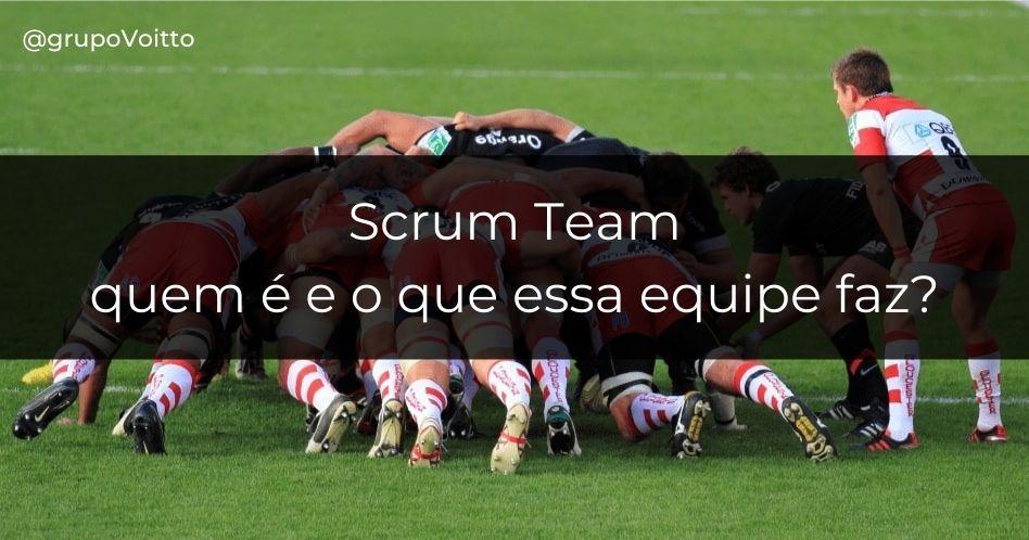 Scrum Team: quem é e o que essa equipe faz?