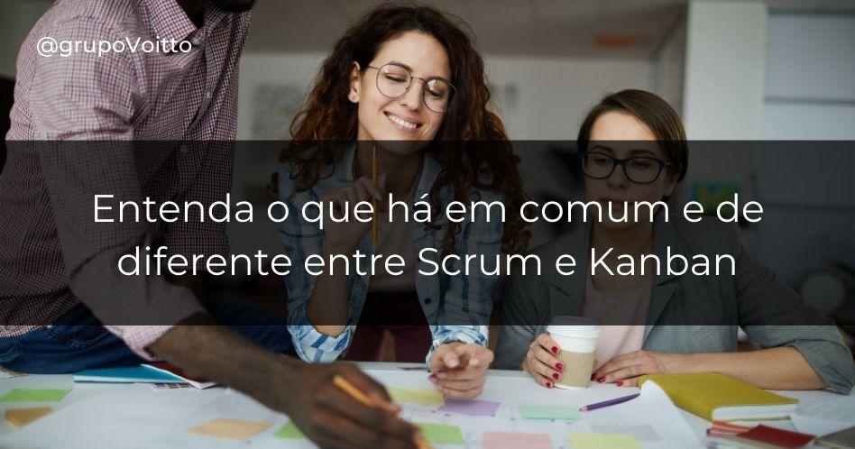 Entenda o que há em comum e de diferente entre Scrum e Kanban
