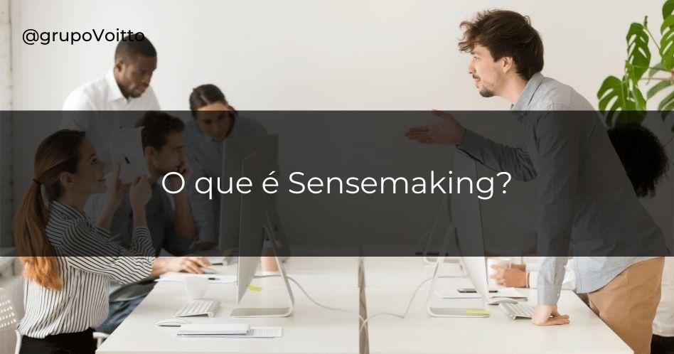 Sensemaking: o que todo líder deve saber